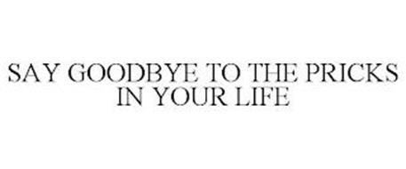 SAY GOODBYE TO THE PRICKS IN YOUR LIFE