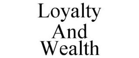 LOYALTY AND WEALTH