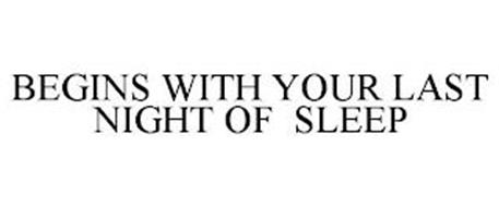 BEGINS WITH YOUR LAST NIGHT OF SLEEP