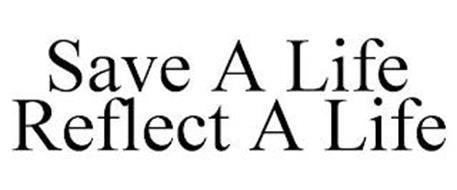 SAVE A LIFE REFLECT A LIFE