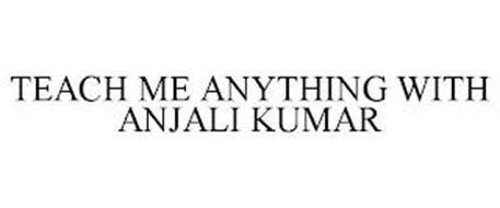 TEACH ME ANYTHING WITH ANJALI KUMAR