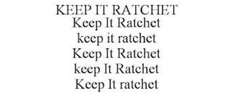 KEEP IT RATCHET KEEP IT RATCHET KEEP IT RATCHET KEEP IT RATCHET KEEP IT RATCHET KEEP IT RATCHET