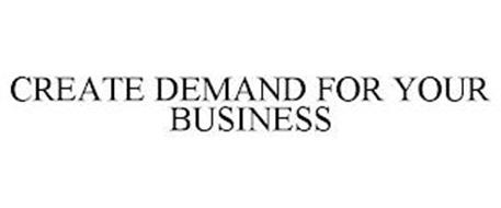 CREATE DEMAND FOR YOUR BUSINESS