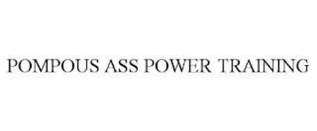 POMPOUS ASS POWER TRAINING