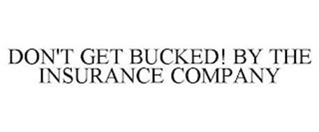 DON'T GET BUCKED! BY THE INSURANCE COMPANY