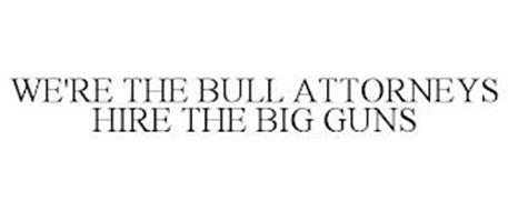 WE'RE THE BULL ATTORNEYS HIRE THE BIG GUNS