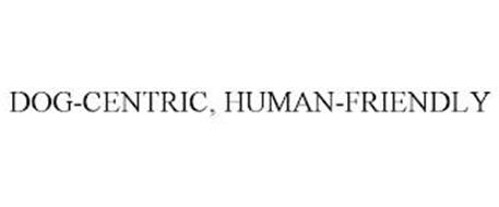 DOG-CENTRIC, HUMAN-FRIENDLY
