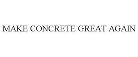 MAKE CONCRETE GREAT AGAIN
