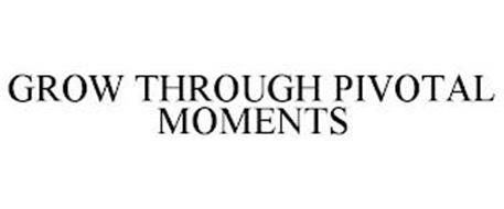 GROW THROUGH PIVOTAL MOMENTS