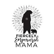 FIERCELY EMPOWERED MAMA