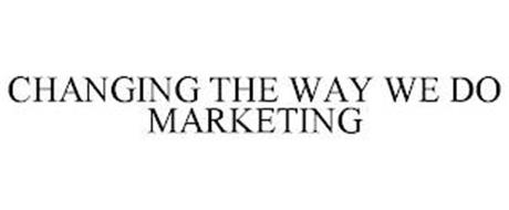 CHANGING THE WAY WE DO MARKETING