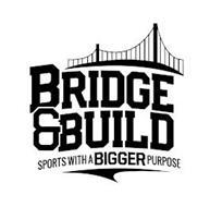 BRIDGE & BUILD SPORTS WITH A BIGGER PURPOSE
