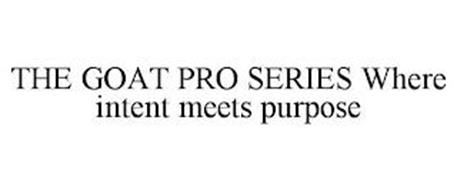 THE GOAT PRO SERIES WHERE INTENT MEETS PURPOSE