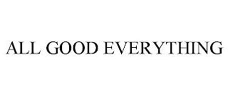 ALL GOOD EVERYTHING