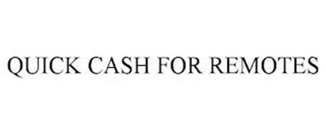 QUICK CASH FOR REMOTES