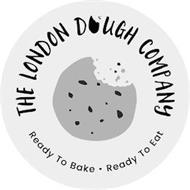 THE LONDON DOUGH COMPANY READY TO BAKE READY TO EAT