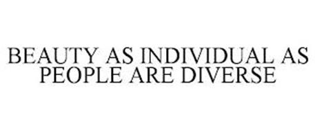 BEAUTY AS INDIVIDUAL AS PEOPLE ARE DIVERSE