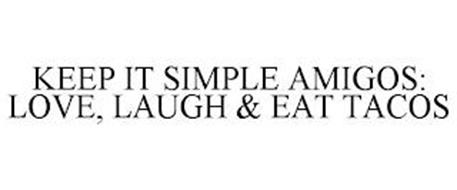 KEEP IT SIMPLE AMIGOS: LOVE, LAUGH & EAT TACOS