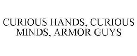 CURIOUS MINDS, CURIOUS HANDS, ARMOR GUYS