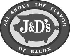 J&D'S ALL ABOUT THE FLAVOR OF BACON