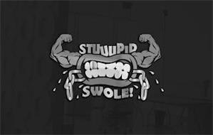 STUUUPID SWOLE!