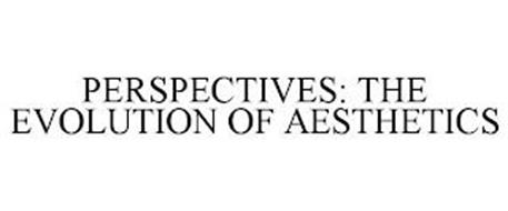 PERSPECTIVES: THE EVOLUTION OF AESTHETICS
