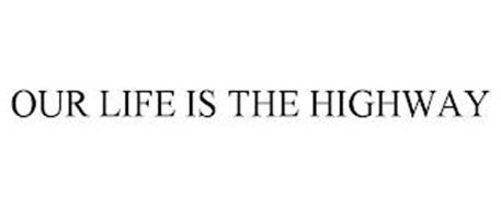 OUR LIFE IS THE HIGHWAY