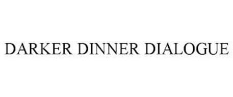 DARKER DINNER DIALOGUE