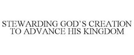 STEWARDING GOD'S CREATION TO ADVANCE HIS KINGDOM