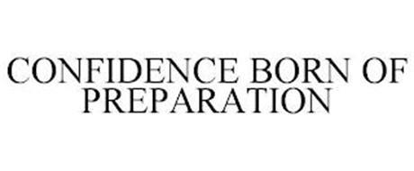 CONFIDENCE BORN OF PREPARATION