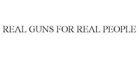 REAL GUNS FOR REAL PEOPLE