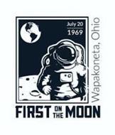 FIRST ON THE MOON JULY 20 1969 WAPAKONETA, OHIO