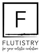 F FLUTISTRY FOR YOUR ARTISTIC EVOLUTION