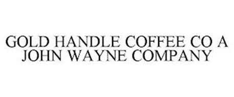 GOLD HANDLE COFFEE CO A JOHN WAYNE COMPANY
