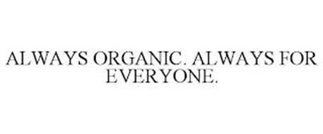 ALWAYS ORGANIC. ALWAYS FOR EVERYONE.