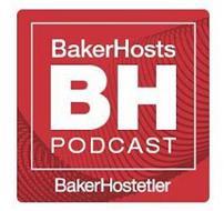 BAKERHOSTS, BH, PODCAST, BAKERHOSTETLER