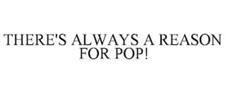 THERE'S ALWAYS A REASON FOR POP!