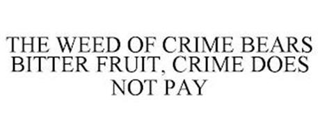 THE WEED OF CRIME BEARS BITTER FRUIT, CRIME DOES NOT PAY