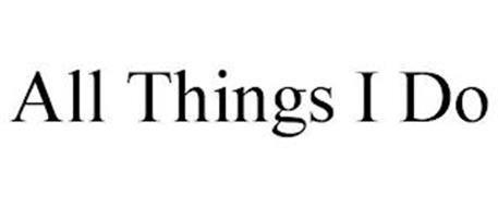 ALL THINGS I DO