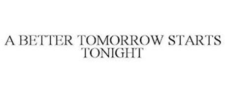 A BETTER TOMORROW STARTS TONIGHT