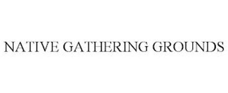 NATIVE GATHERING GROUNDS