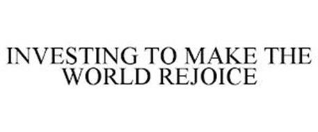 INVESTING TO MAKE THE WORLD REJOICE