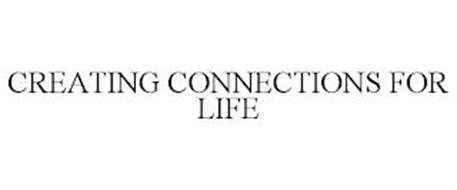 CREATING CONNECTIONS FOR LIFE