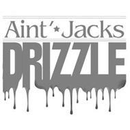 AINT' JACKS DRIZZLE