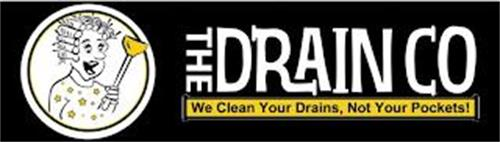 THE DRAIN CO WE CLEAN YOUR DRAINS, NOT YOUR POCKETS!