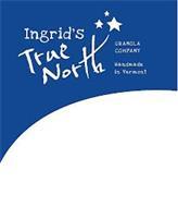 INGRID'S TRUE NORTH GRANOLA COMPANY HANDMADE IN VERMONT