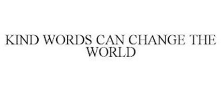 KIND WORDS CAN CHANGE THE WORLD