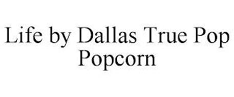LIFE BY DALLAS TRUE POP POPCORN