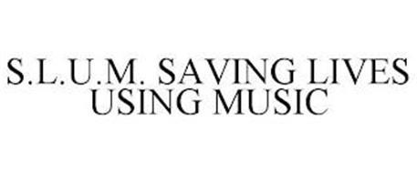 S.L.U.M. SAVING LIVES USING MUSIC