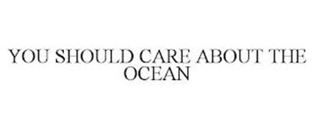 YOU SHOULD CARE ABOUT THE OCEAN